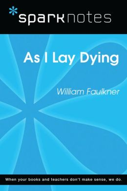 As I Lay Dying (SparkNotes Literature Guide)