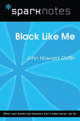 Black Like Me (SparkNotes Literature Guide)