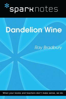 Dandelion Wine (SparkNotes Literature Guide)