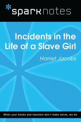 Incidents in the Life of a Slave Girl (SparkNotes Literature Guide)