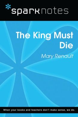 The King Must Die (SparkNotes Literature Guide)
