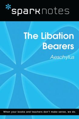 The Libation Bearers (SparkNotes Literature Guide)