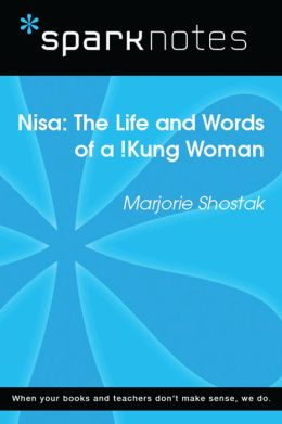 Nisa: The Life and Works of a !Kung Woman (SparkNotes Literature Guide)