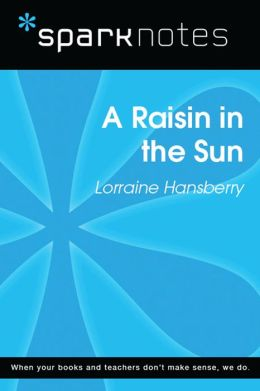 A Raisin in the Sun (SparkNotes Literature Guide)