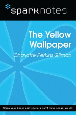 the yellow wallpaper sparknotes literature guide by