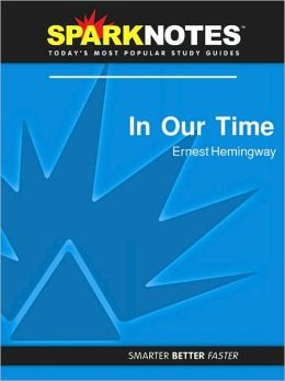 In Our Time (SparkNotes Literature Guide Series)