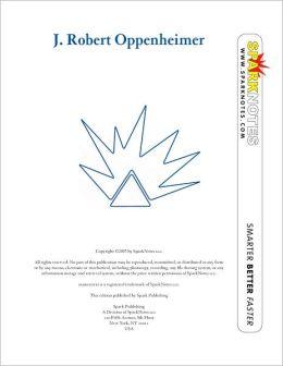 J. Robert Oppenheimer (SparkNotes Biography Guide Series)