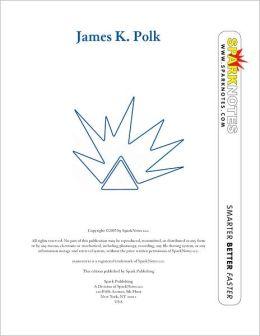 James K. Polk (SparkNotes Biography Guide Series)