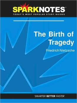 The Birth of Tragedy (SparkNotes Philosophy Guide)