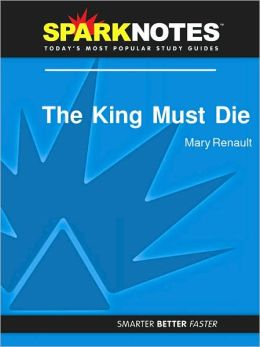The King Must Die (SparkNotes Literature Guide Series)