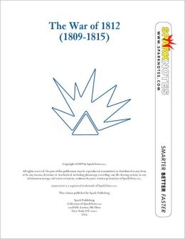 The War of 1812 (1809-1815) (SparkNotes History Note)