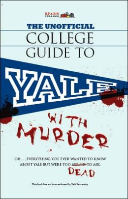 The Unofficial College Guide to Yale...with Murder (SparkCollege)