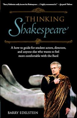 Thinking Shakespeare: A How-To Guide for Student Actors, Directors, and Anyone Else Who Wants to Feel More Comfortable with the Bard (SparkNotes Edition)