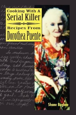 Cooking with a Serial Killer: Recipes from Dorothea Puente