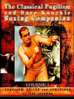 Classical Pugilism and Bare-Knuckle Boxing Companion: Volume 1