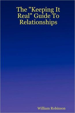 The Keeping It Real Guide To Relationships