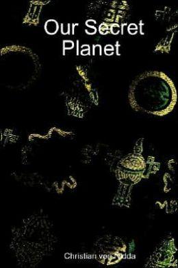 Our Secret Planet
