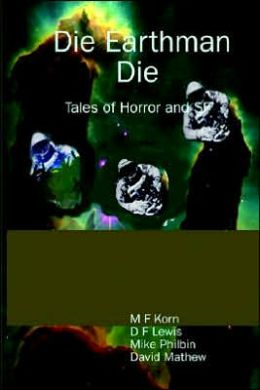 Die Earthman Die: Tales of Horror and Sf