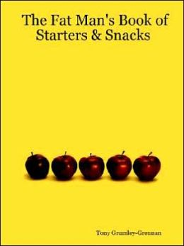 The Fat Man's Book of Starters & Snacks