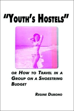Youth's Hostels or How to Travel with a Group on a Shoe String Budget