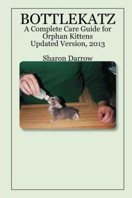 BOTTLEKATZ: A Complete Care Guide for Orphan Kittens