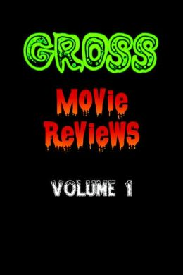 Gross Movie Reviews Volume 1