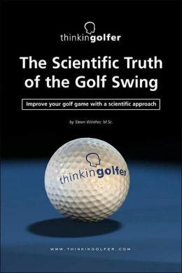 The Scientific Truth Of The Golf Swing