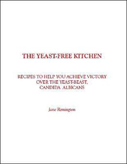The Yeast-Free Kitchen: Recipes to Help You Achieve Victory over the Yeast-Beast, Candida Albicans