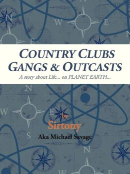 COUNTRY CLUBS GANGS & OUTCASTS: A story about Life... on PLANET EARTH...