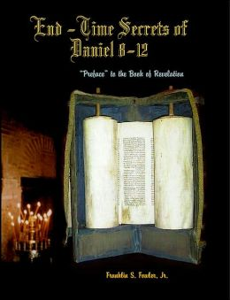 End Time Secrets of Daniel 8-12: Preface to the Book of Revelation