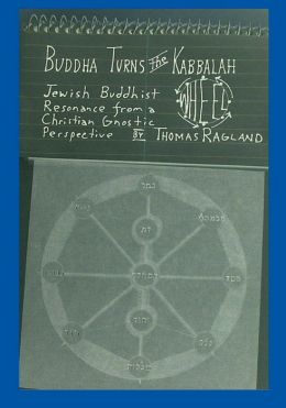 Buddha Turns the Kabbalah Wheel-Jewish Buddhist Resonance from a Christian Gnostic Perspective