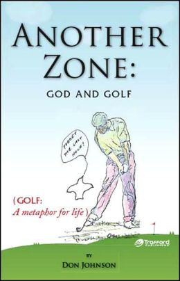 Another Zone: God and Golf Don Johnson