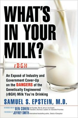 What's in Your Milk?: An Exposeacute; of Industry and Government Cover-up on the Dangers of the Genetically Engineered (rBGH) Milk You're Drinking