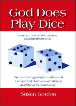 God Does Play Dice: Stem-Cell Therapy For Cancer & Degenerative Diseases