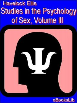Studies in the Psychology of Sex, Volume 3: Analysis of the Sexual Impulse; Love and Pain; The Sexual Impulse in Women