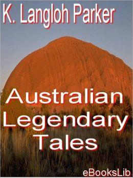 Australian Legendary Tales: Folklore of the Noongaburrahs