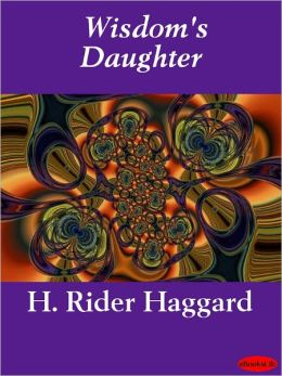 Wisdom's Daughter: The Life and Love Story of She-Who-Must-be-Obeyed
