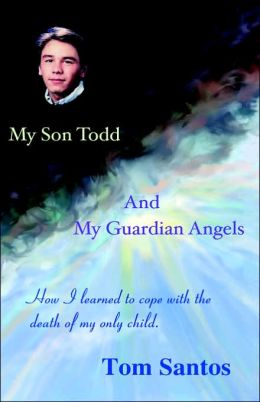 My Son Todd and My Guardian Angels: How