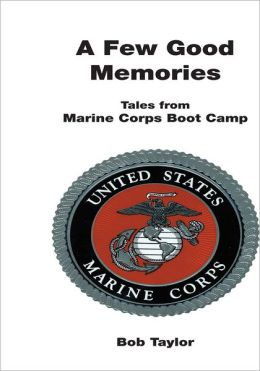 A Few Good Memories: Tales from USMC Boot Camp