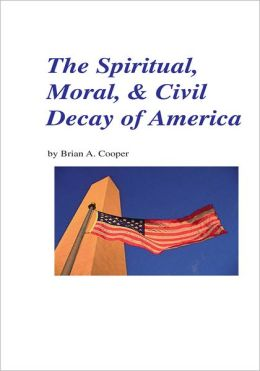 The Spiritual, Moral, & Civil Decay of America