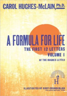 A Formula For Life: The First 12 Letters Volume 1 The Hughes Letter
