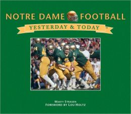 Yesterday & Today: University of Notre Dame Football