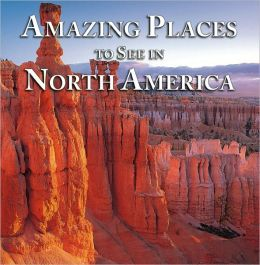 Amazing Places to See in North America