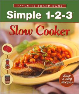 Slow Cooker: Simple as 1-2-3 (Favorite Brand Name Recipes Series)