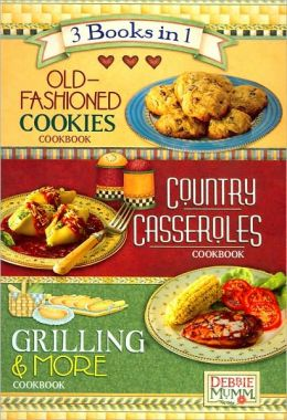 Debbie Mumm 3 Books in 1: Old-Fashioned Cookies, Country Casseroles, Grilling and More