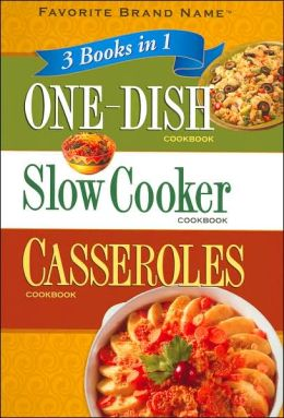 3 Books in 1: One-Dish/ Slow Cooker/ Casseroles Cookbook