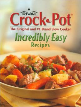 Incredibly Easy Rival Crock Pot Recipes