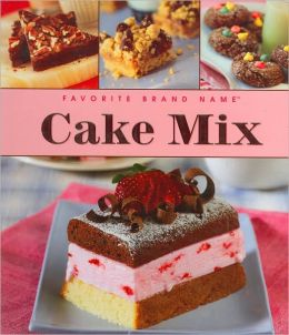 Favorite Brand Name Cake Mix Cookbook