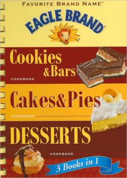 Eagle Brand 3 Books in 1: Cookies & Bars, Cakes & Pies, Desserts (Favorite Brand Name Series)