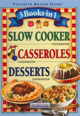 3 Books in 1: Slow Cooker, Casseroles, Desserts (Favorite Brand Name Series)